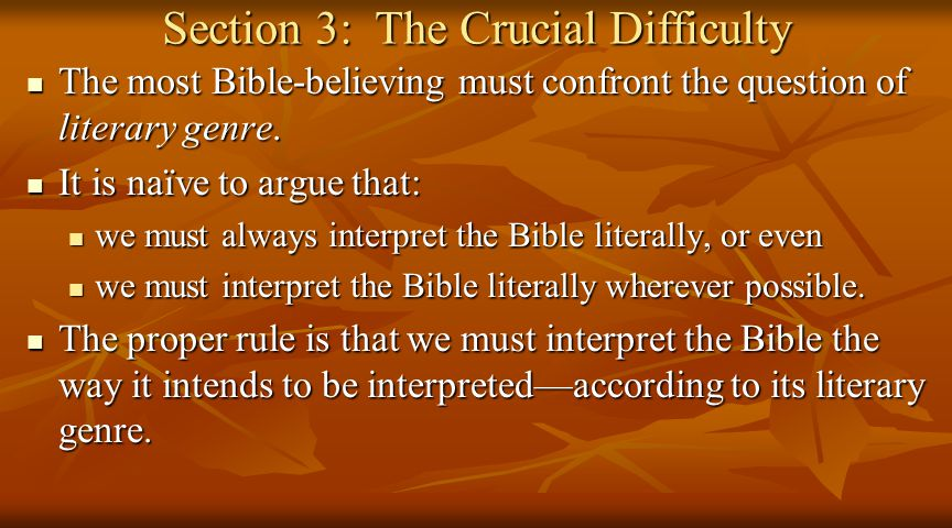 Section 3: The Crucial Difficulty The most Bible-believing must confront the question of literary genre.