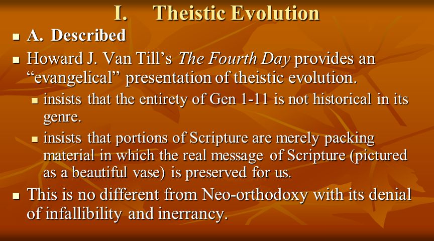 I.Theistic Evolution A.Described A.Described Howard J.