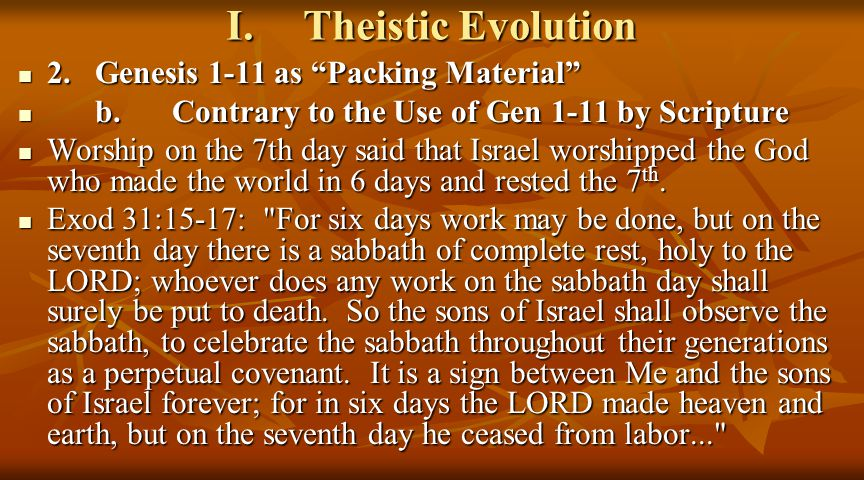 I.Theistic Evolution 2.Genesis 1-11 as Packing Material 2.Genesis 1-11 as Packing Material b.Contrary to the Use of Gen 1-11 by Scripture b.Contrary to the Use of Gen 1-11 by Scripture Worship on the 7th day said that Israel worshipped the God who made the world in 6 days and rested the 7 th.