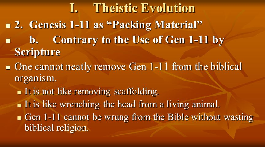 I.Theistic Evolution 2.Genesis 1-11 as Packing Material 2.Genesis 1-11 as Packing Material b.Contrary to the Use of Gen 1-11 by Scripture b.Contrary to the Use of Gen 1-11 by Scripture One cannot neatly remove Gen 1-11 from the biblical organism.