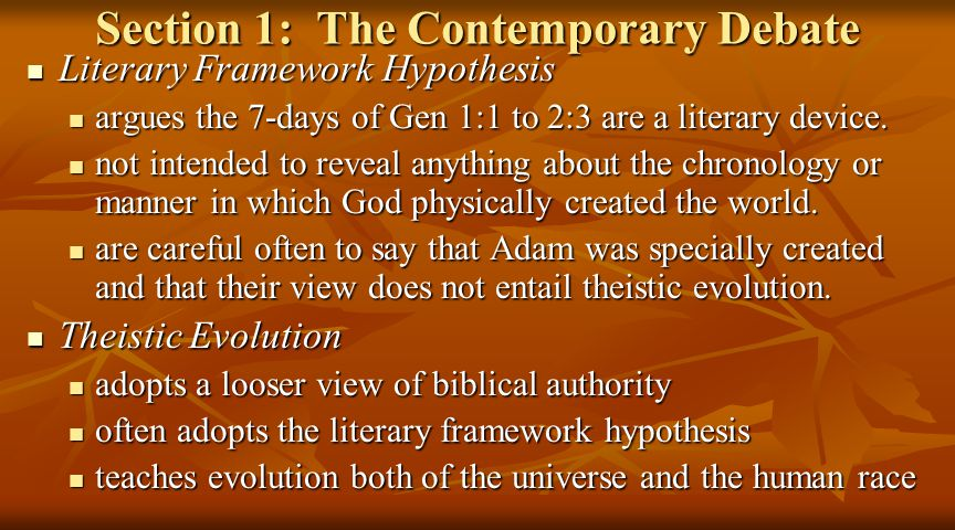 Section 1: The Contemporary Debate Literary Framework Hypothesis Literary Framework Hypothesis argues the 7-days of Gen 1:1 to 2:3 are a literary device.