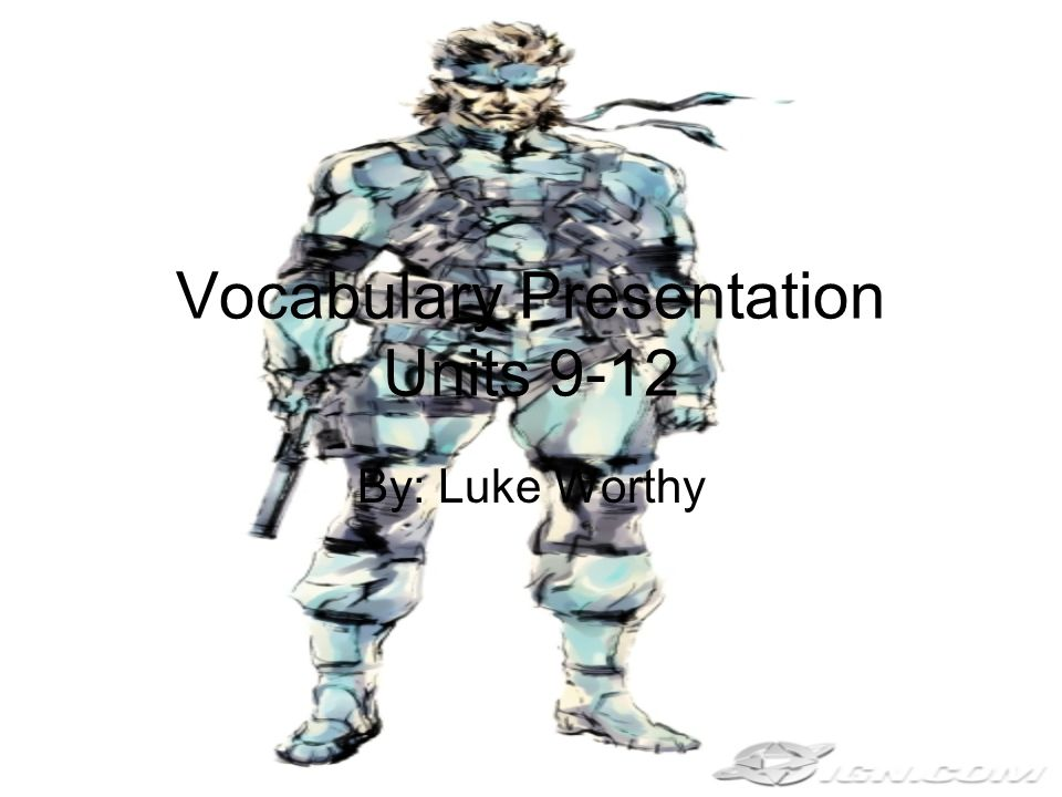 Vocabulary Presentation Units 9-12 By: Luke Worthy
