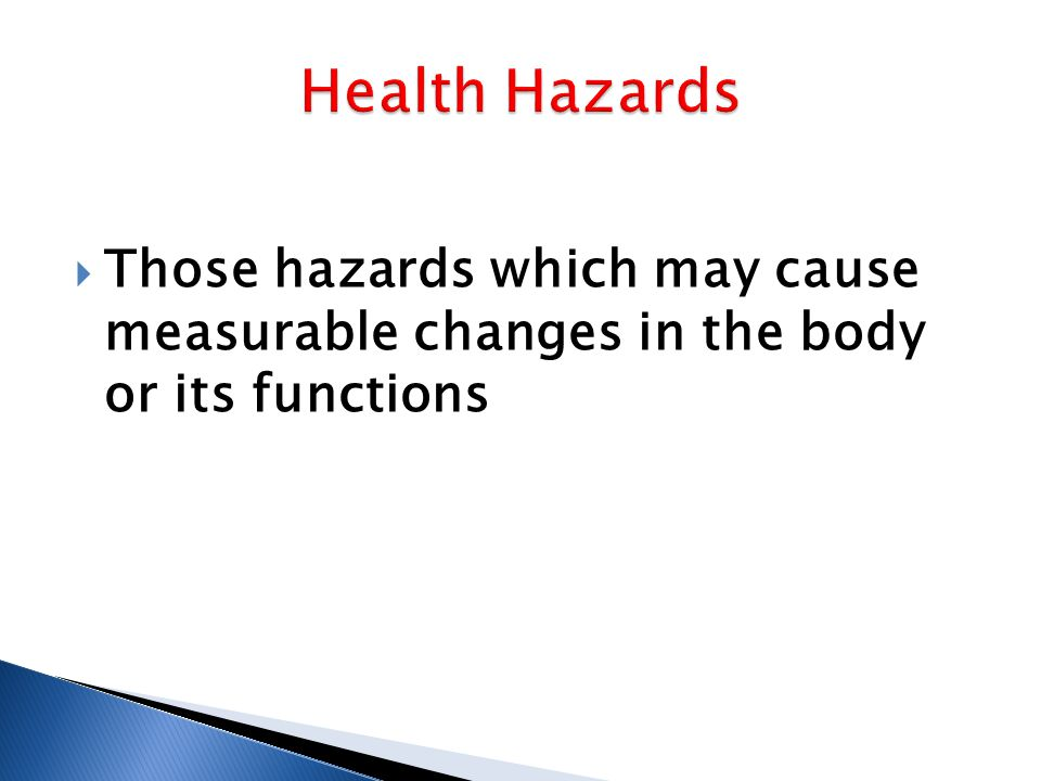  Those hazards which may cause measurable changes in the body or its functions