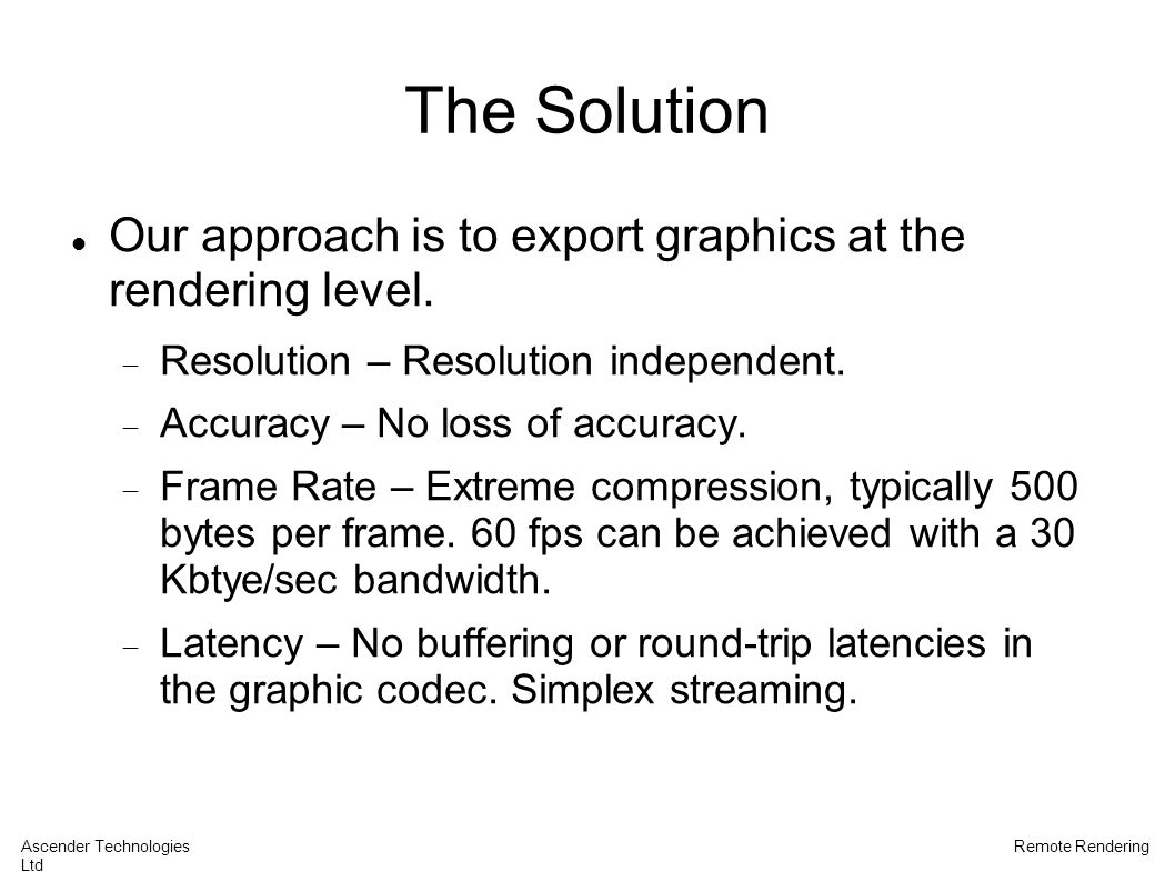 The Solution Our approach is to export graphics at the rendering level.