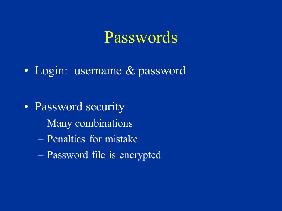 Passwords Login: username & password Password security –Many combinations –Penalties for mistake –Password file is encrypted