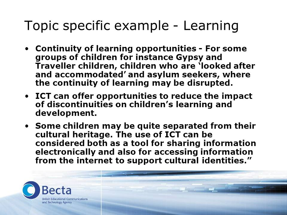 Topic specific example - Learning Continuity of learning opportunities - For some groups of children for instance Gypsy and Traveller children, childr