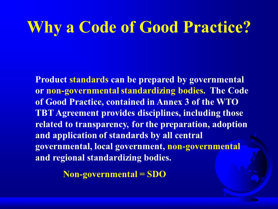 Why a Code of Good Practice? Product standards can be prepared by governmental or non-governmental standardizing bodies. The Code of Good Practice, co
