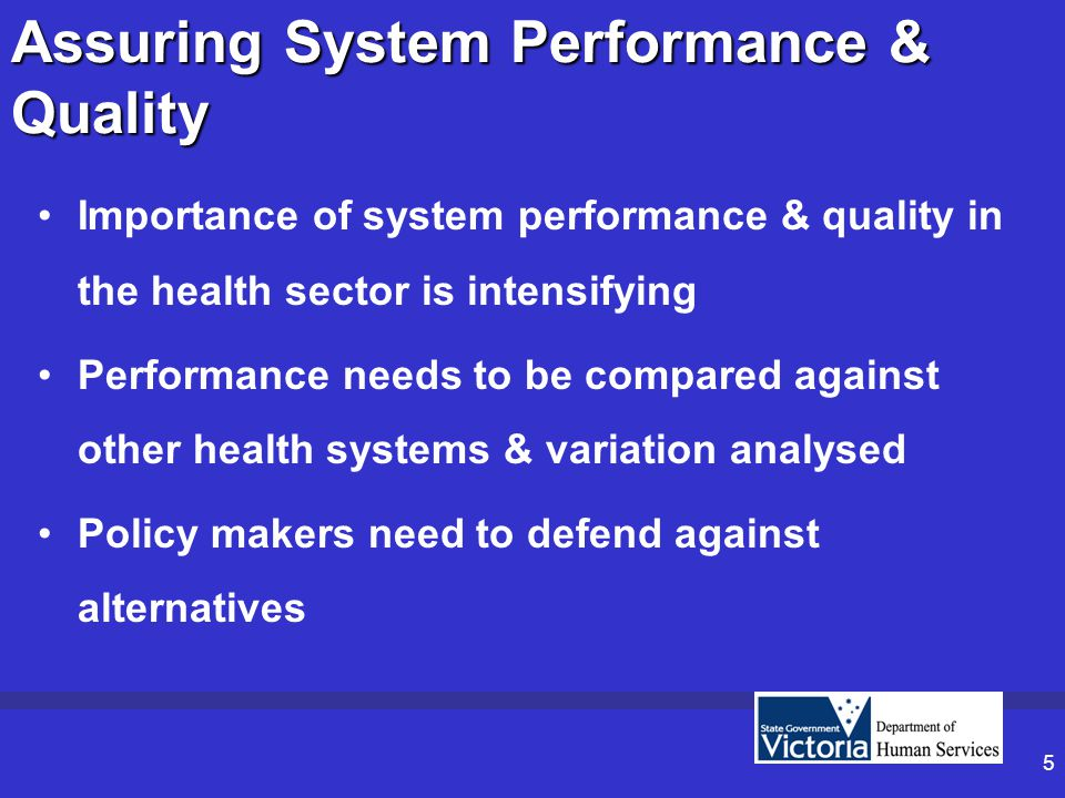 6 Assuring System Performance & Quality (cont) For patients: –Improvements & less variation in performance –Greater openness For professionals: –Systems to measure own & colleagues' performance –More evidence based treatment Improved international benchmarks Better systems for strategic planning, management & evaluation