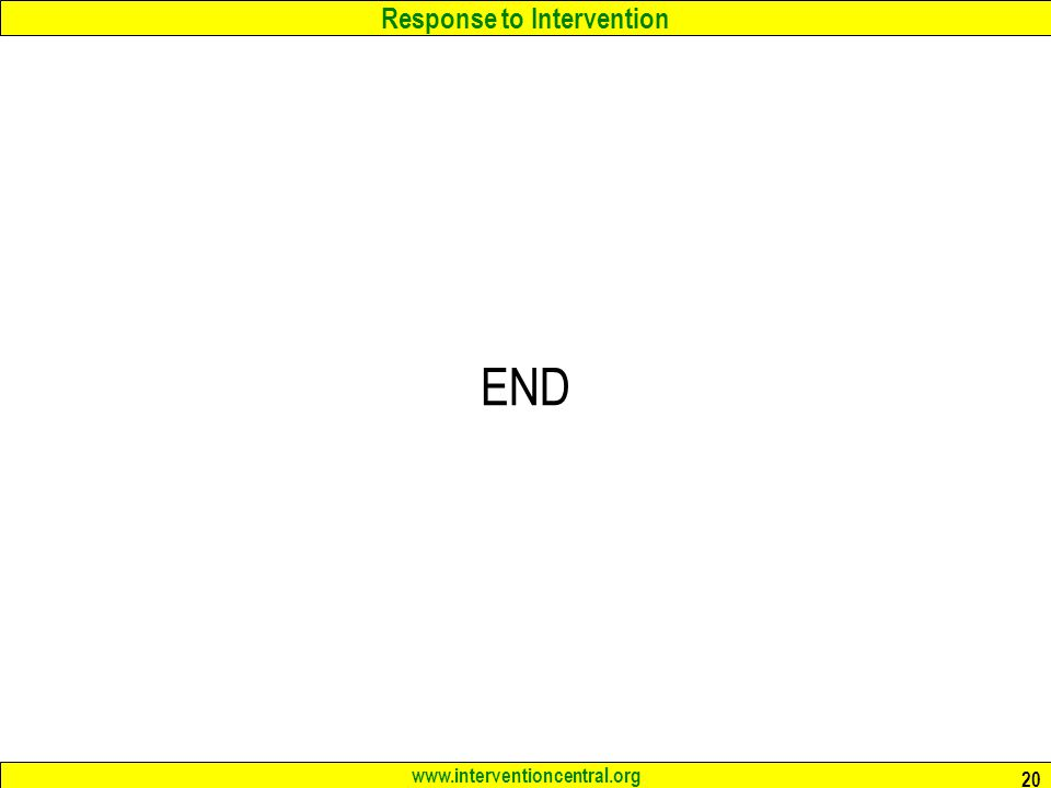 Response to Intervention www.interventioncentral.org 20 END
