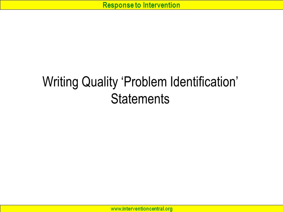 Response to Intervention www.interventioncentral.org Writing Quality 'Problem Identification' Statements