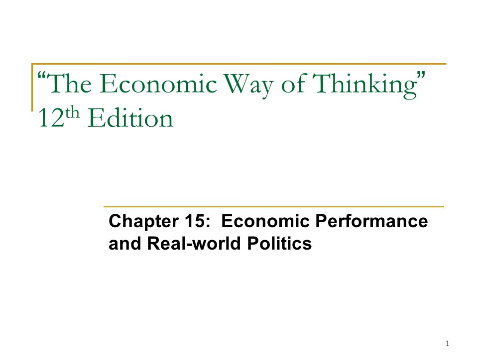 1 The Economic Way of Thinking 12 th Edition Chapter 15: Economic Performance and Real-world Politics