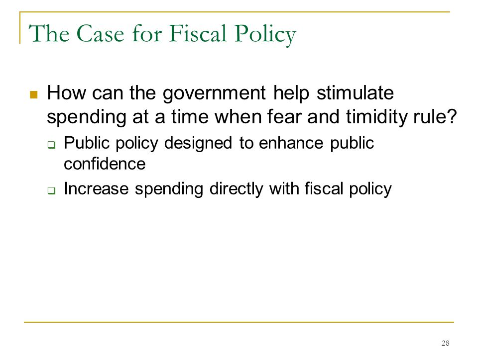 28 The Case for Fiscal Policy How can the government help stimulate spending at a time when fear and timidity rule.