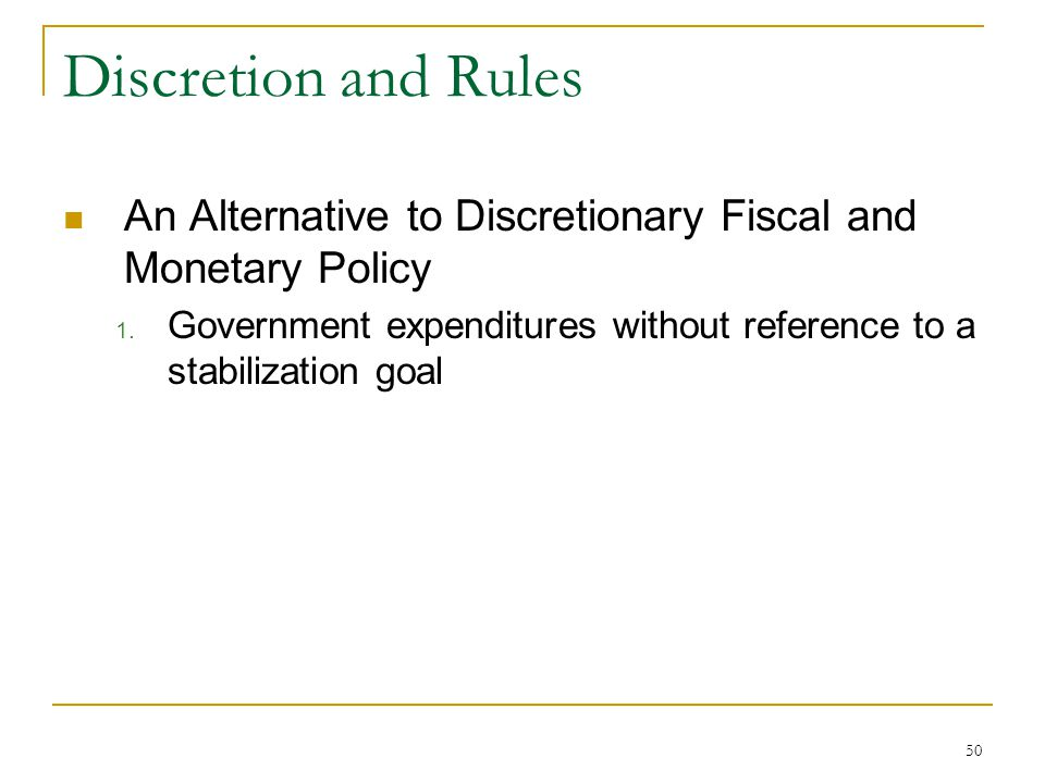 50 Discretion and Rules An Alternative to Discretionary Fiscal and Monetary Policy 1.