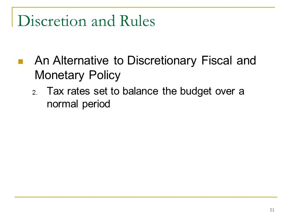 51 Discretion and Rules An Alternative to Discretionary Fiscal and Monetary Policy 2.