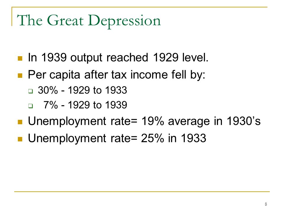8 The Great Depression In 1939 output reached 1929 level.