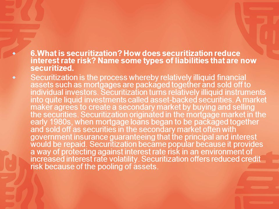  6.What is securitization. How does securitization reduce interest rate risk.