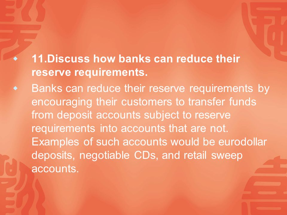  11.Discuss how banks can reduce their reserve requirements.