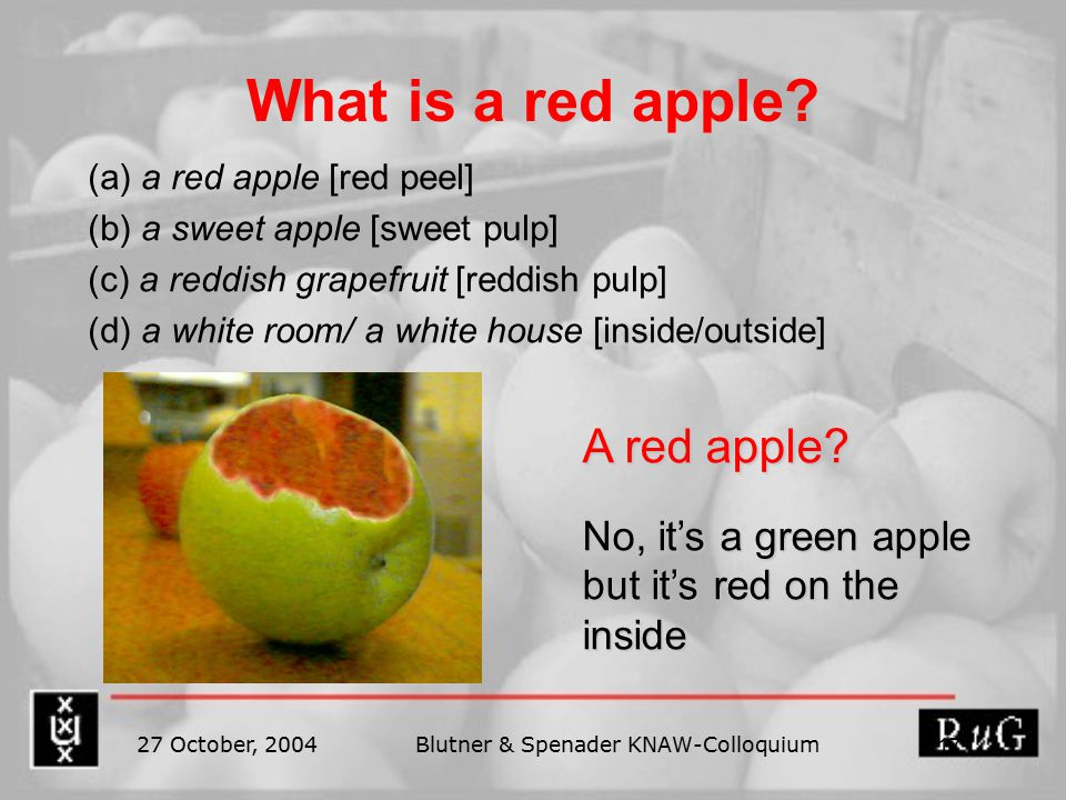27 October, 2004Blutner & Spenader KNAW-Colloquium 17 What is a red apple.