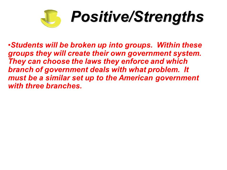 Positive/Strengths Students will be broken up into groups.
