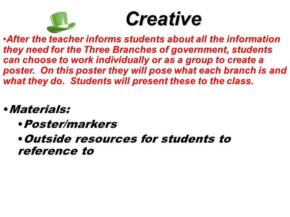 Creative After the teacher informs students about all the information they need for the Three Branches of government, students can choose to work indi