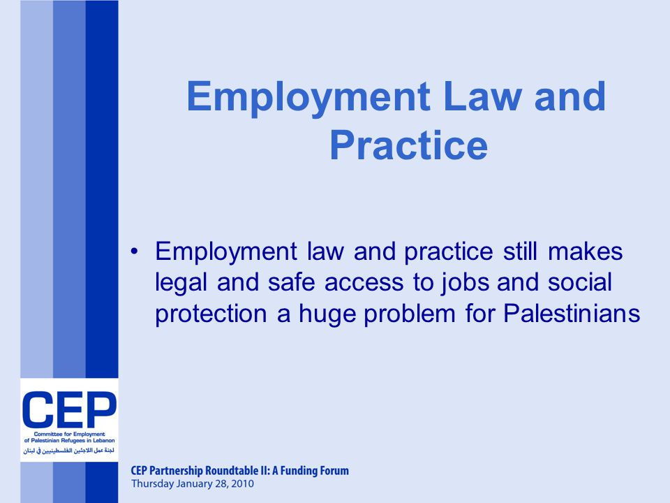 Employment Law and Practice Employment law and practice still makes legal and safe access to jobs and social protection a huge problem for Palestinians