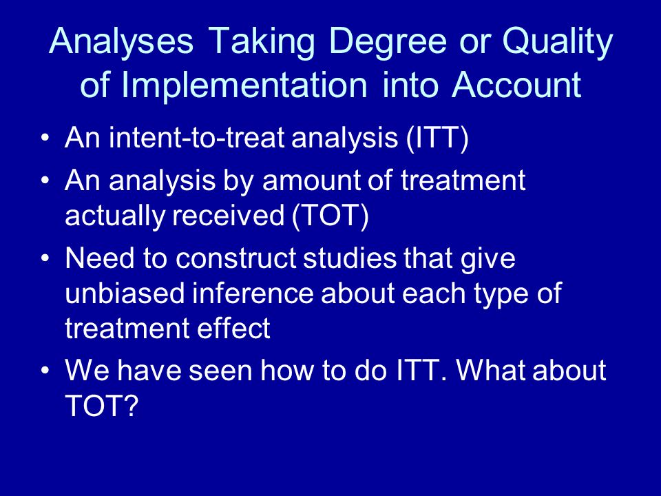 Analyses Taking Degree or Quality of Implementation into Account An intent-to-treat analysis (ITT) An analysis by amount of treatment actually receive