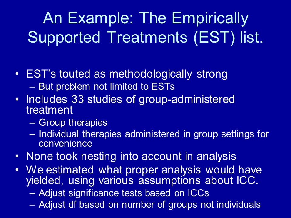 An Example: The Empirically Supported Treatments (EST) list. EST's touted as methodologically strong –But problem not limited to ESTs Includes 33 stud
