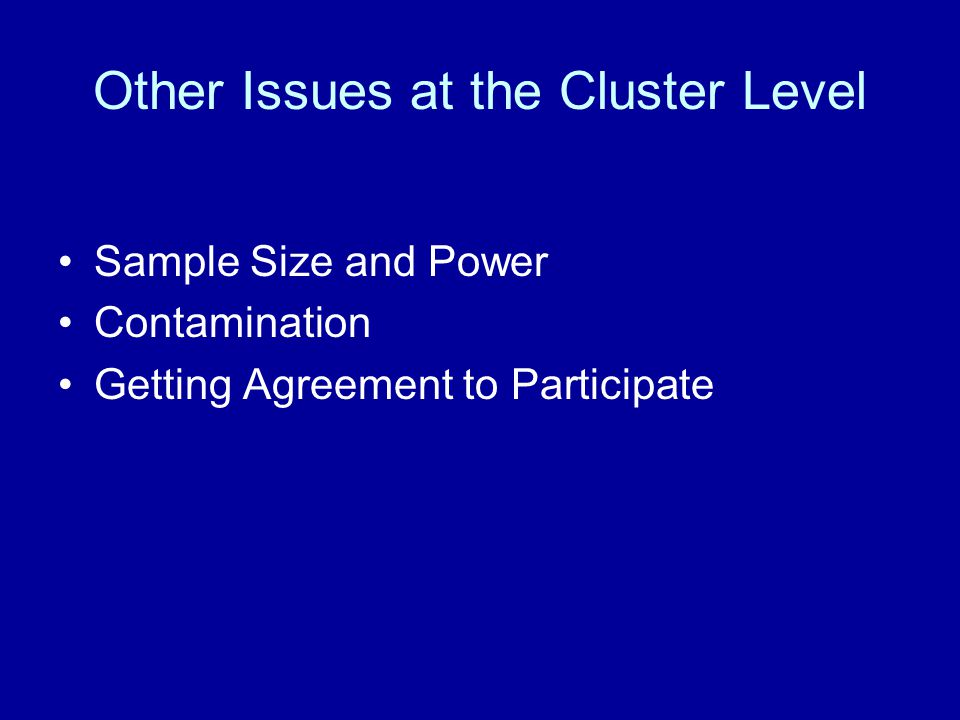 Other Issues at the Cluster Level Sample Size and Power Contamination Getting Agreement to Participate