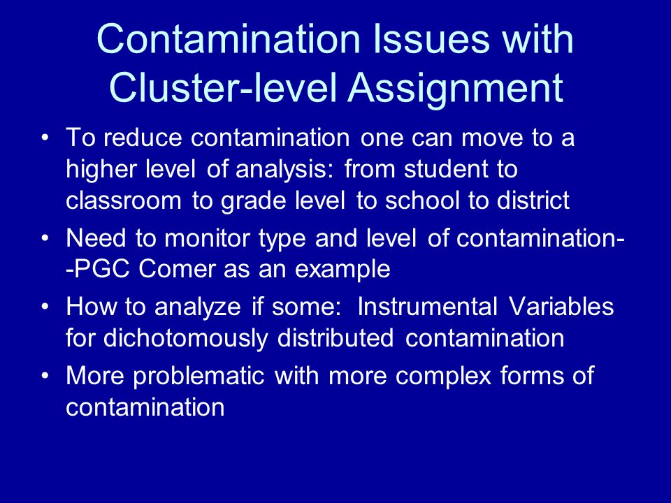 Contamination Issues with Cluster-level Assignment To reduce contamination one can move to a higher level of analysis: from student to classroom to gr