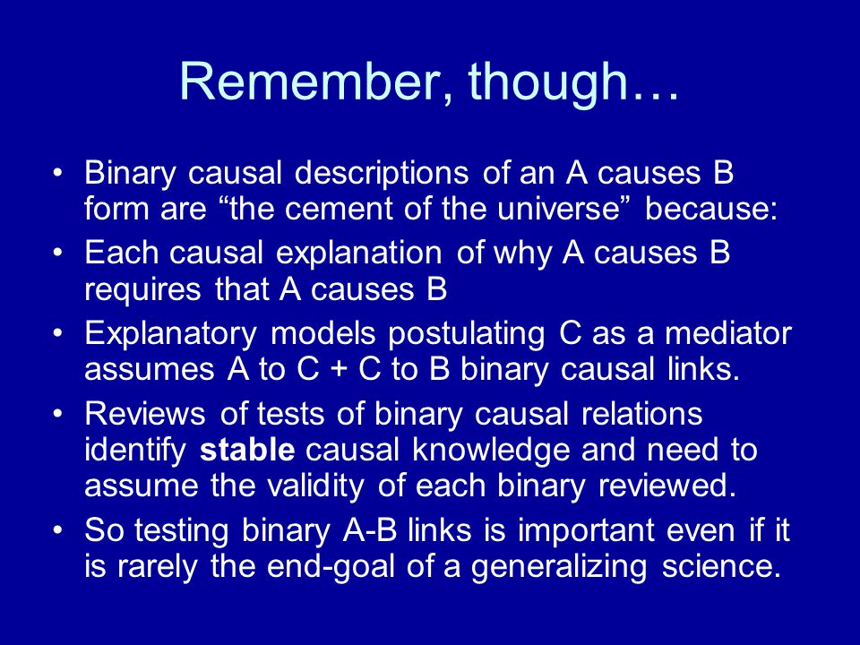 """Remember, though… Binary causal descriptions of an A causes B form are """"the cement of the universe"""" because: Each causal explanation of why A causes B"""