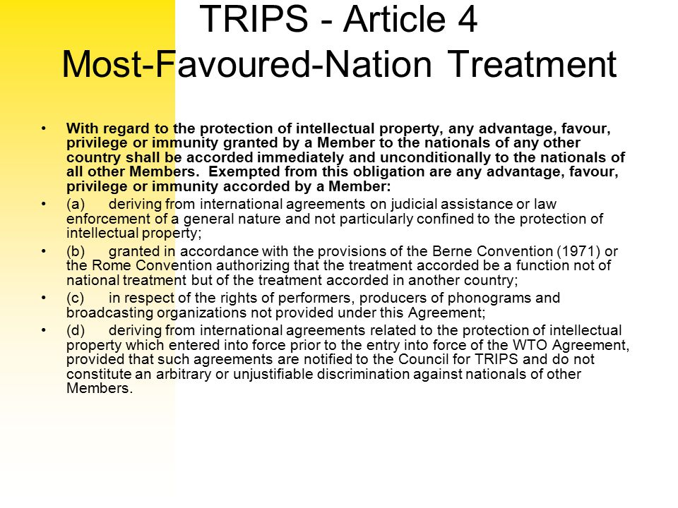 TRIPS - Article 4 Most-Favoured-Nation Treatment With regard to the protection of intellectual property, any advantage, favour, privilege or immunity