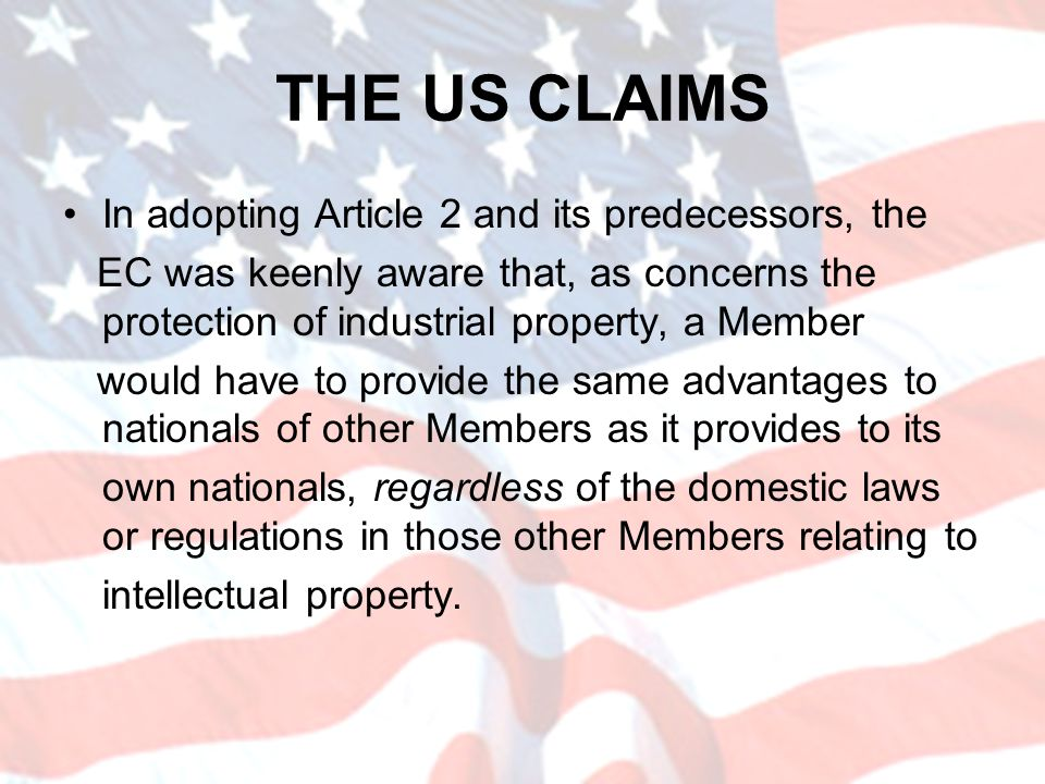 THE US CLAIMS In adopting Article 2 and its predecessors, the EC was keenly aware that, as concerns the protection of industrial property, a Member wo