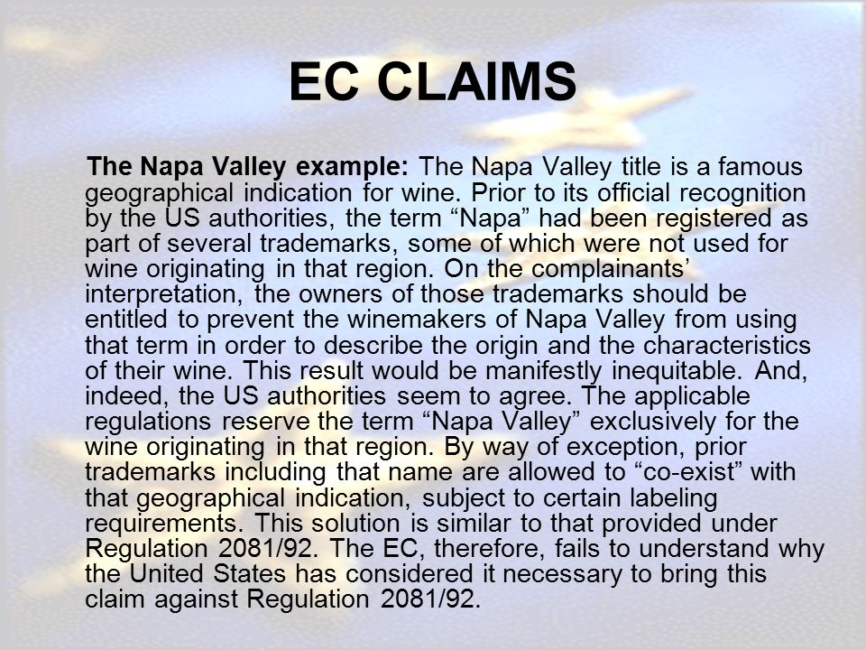 EC CLAIMS The Napa Valley example: The Napa Valley title is a famous geographical indication for wine. Prior to its official recognition by the US aut