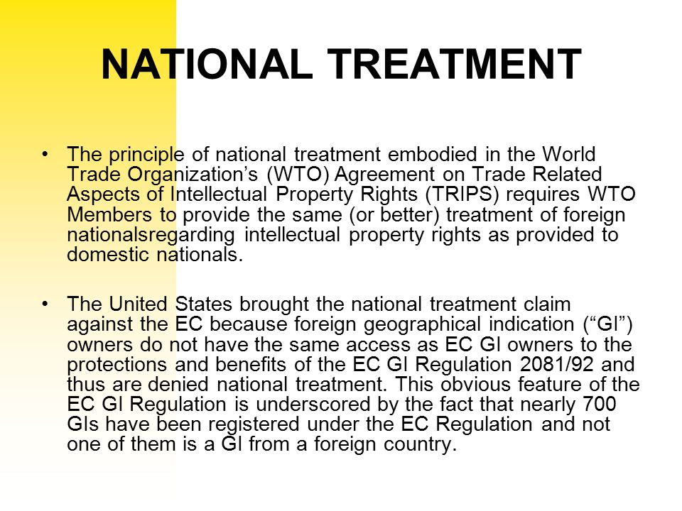 NATIONAL TREATMENT The principle of national treatment embodied in the World Trade Organization's (WTO) Agreement on Trade Related Aspects of Intellec