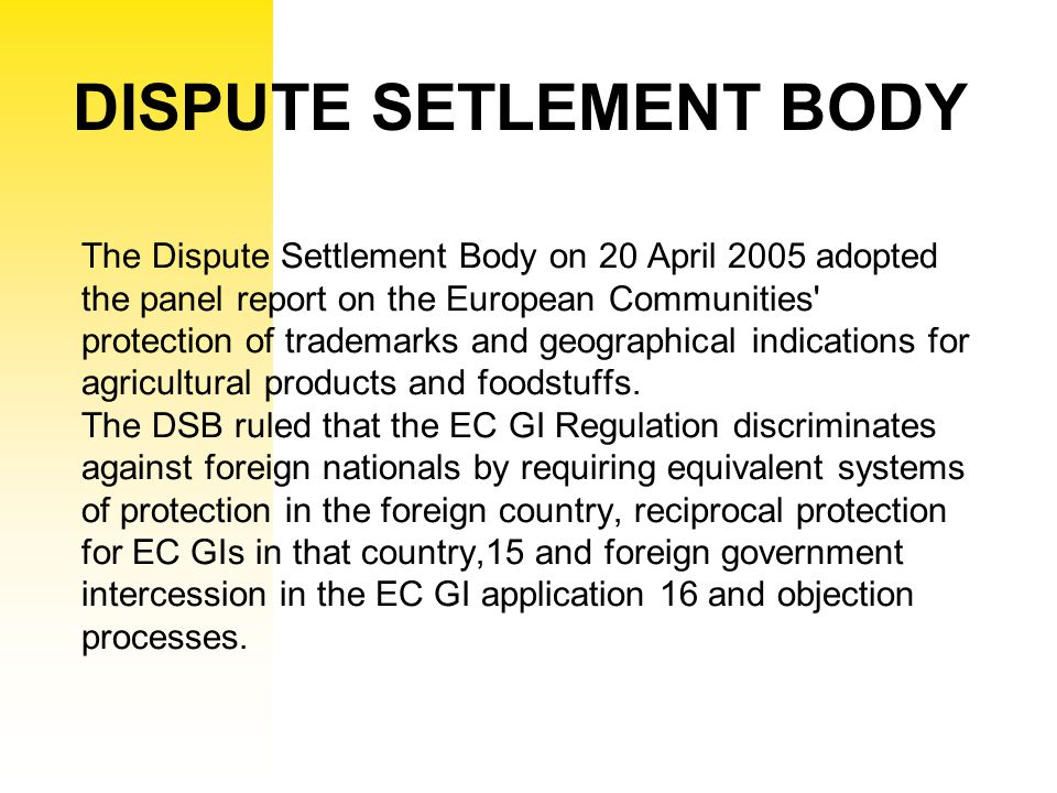 The Dispute Settlement Body on 20 April 2005 adopted the panel report on the European Communities' protection of trademarks and geographical indicatio
