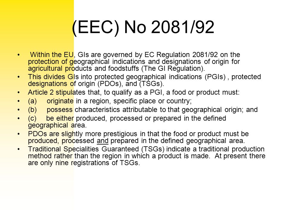 (EEC) No 2081/92 Within the EU, GIs are governed by EC Regulation 2081/92 on the protection of geographical indications and designations of origin for