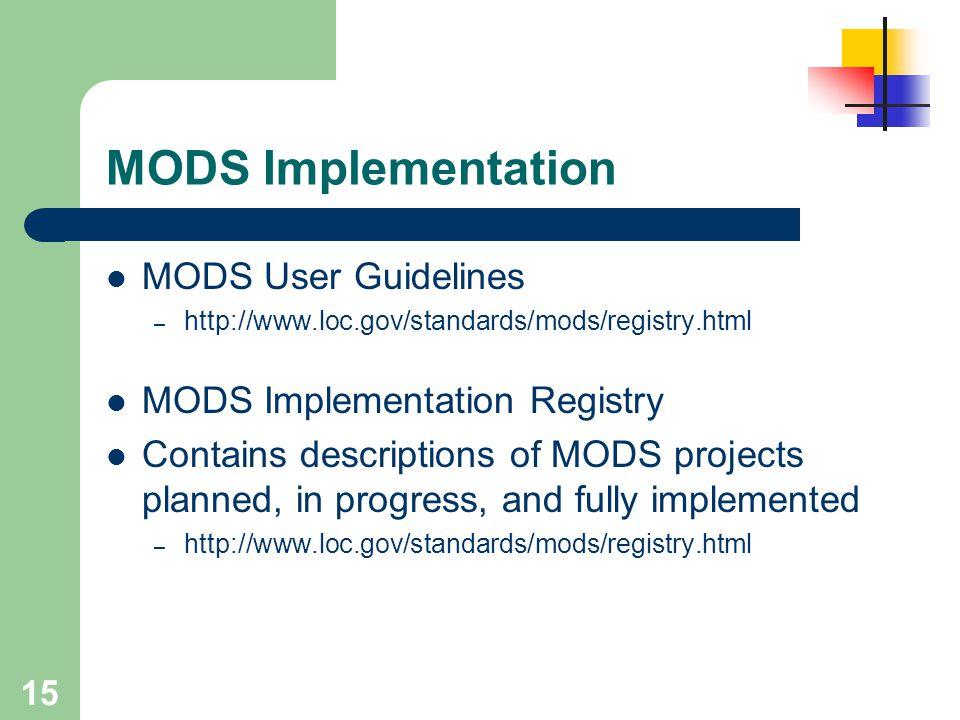 15 MODS Implementation MODS User Guidelines – http://www.loc.gov/standards/mods/registry.html MODS Implementation Registry Contains descriptions of MO