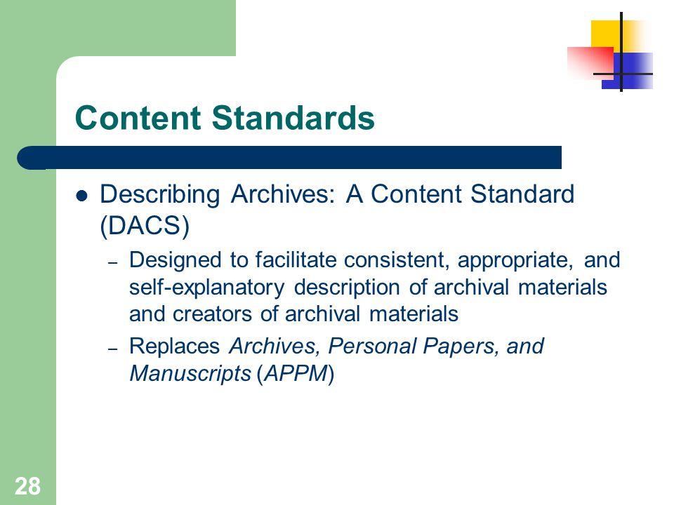 28 Content Standards Describing Archives: A Content Standard (DACS) – Designed to facilitate consistent, appropriate, and self-explanatory description