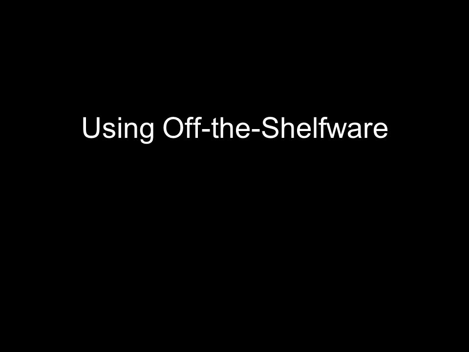 Using Off-the-Shelfware