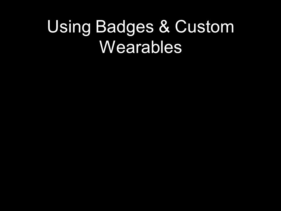 Using Badges & Custom Wearables