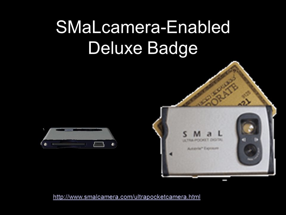 SMaLcamera-Enabled Deluxe Badge http://www.smalcamera.com/ultrapocketcamera.html