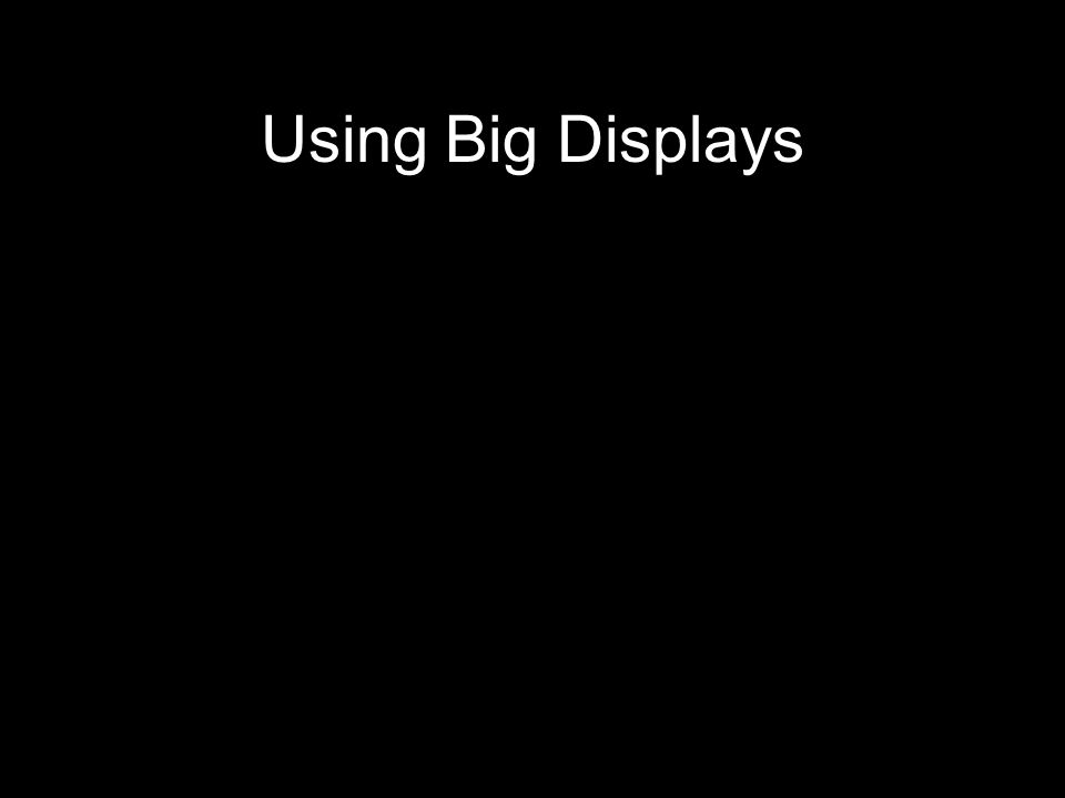 Using Big Displays