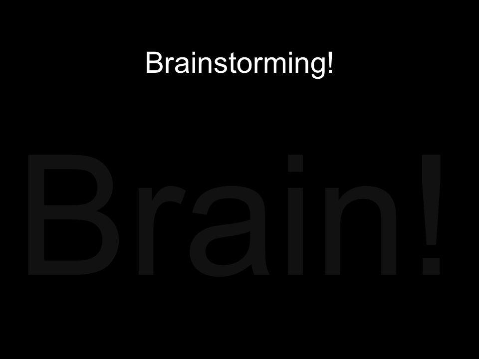 Brainstorming! Brain!