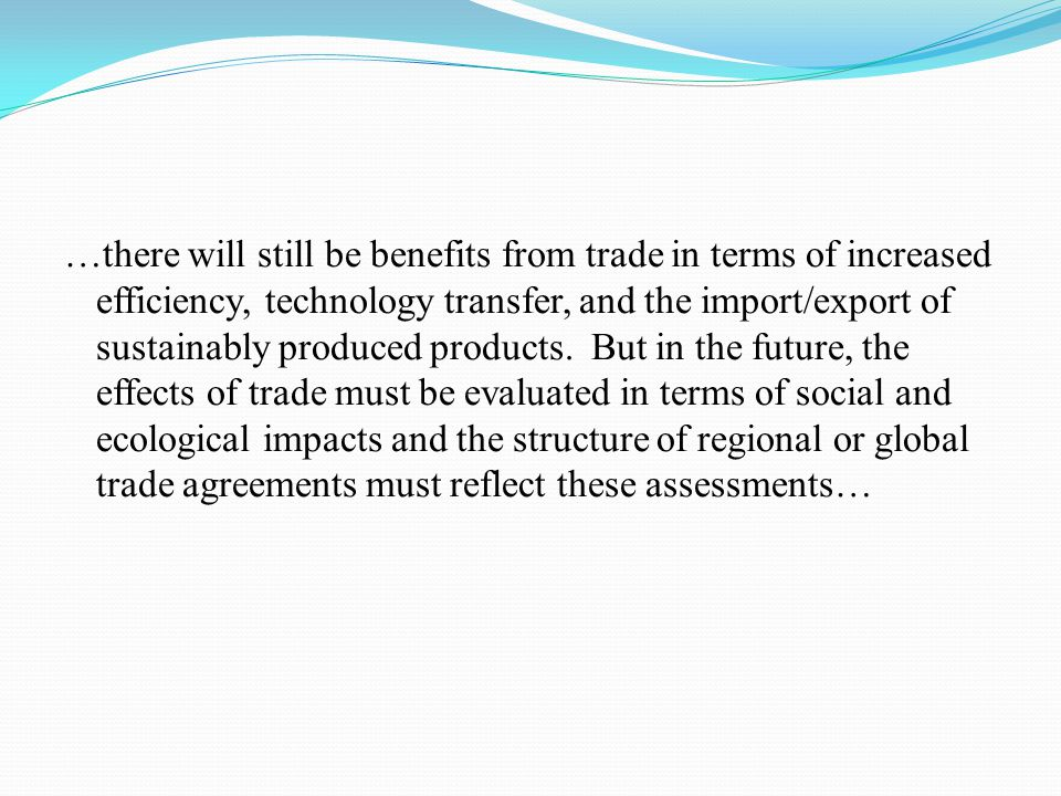 …there will still be benefits from trade in terms of increased efficiency, technology transfer, and the import/export of sustainably produced products.