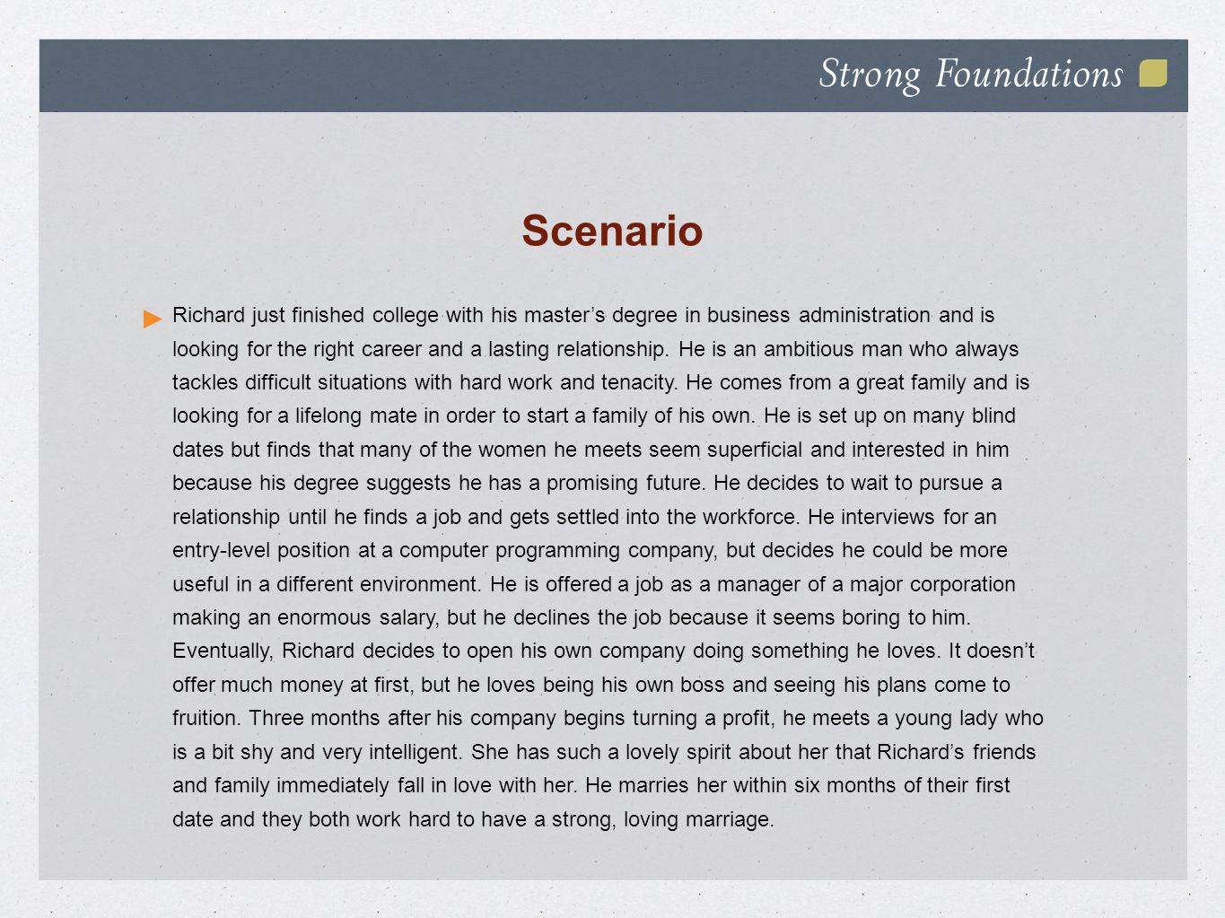 Scenario Richard just finished college with his master's degree in business administration and is looking for the right career and a lasting relationship.