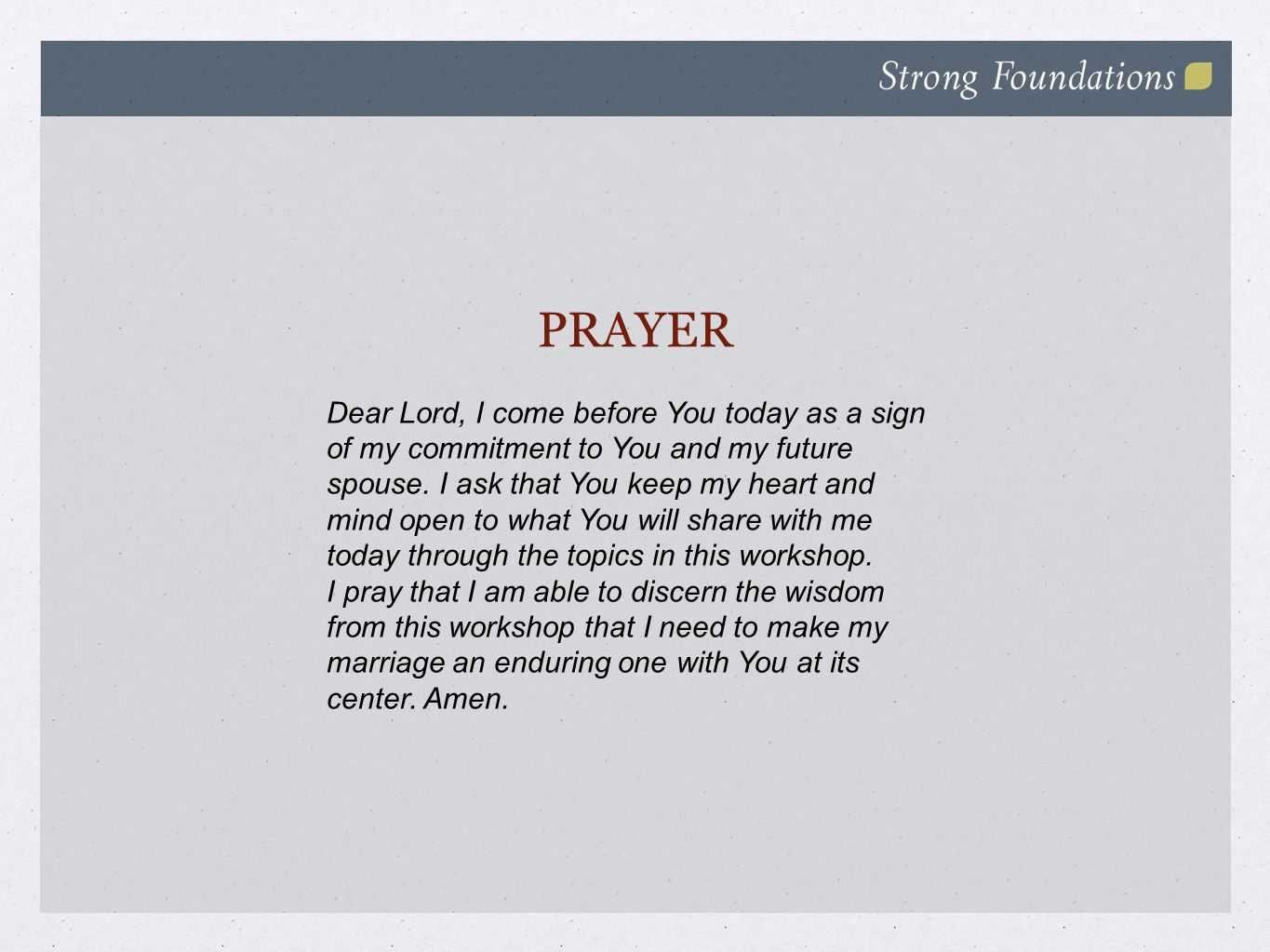 PRAYER Dear Lord, I come before You today as a sign of my commitment to You and my future spouse.
