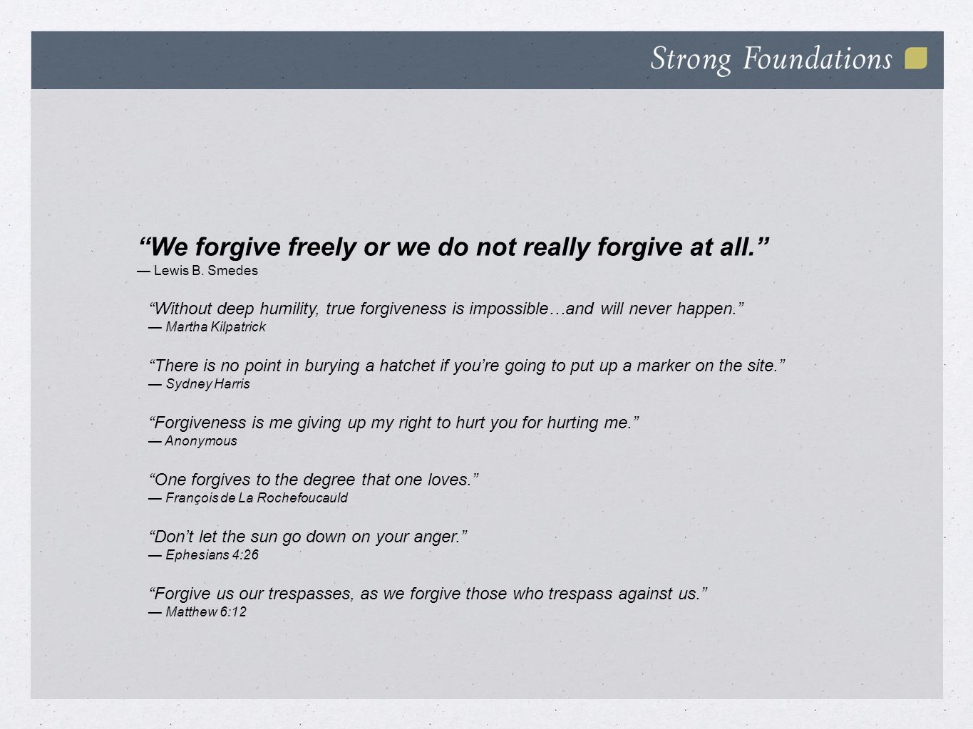 We forgive freely or we do not really forgive at all. — Lewis B.