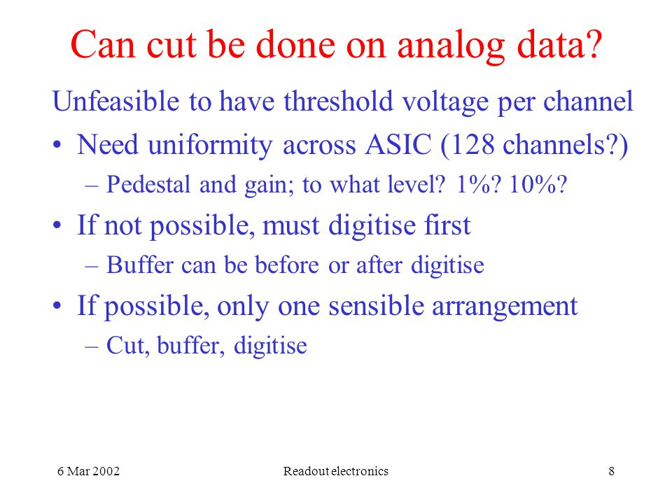 6 Mar 2002Readout electronics8 Can cut be done on analog data.