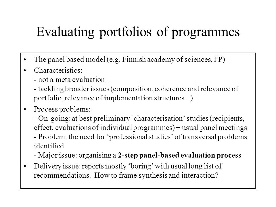 Programme portfolios: methodological issues Still problems at programme level - Relationship between programme aims and evaluation criteria: where was the 'problem solving dimension' of FP5 evaluation.