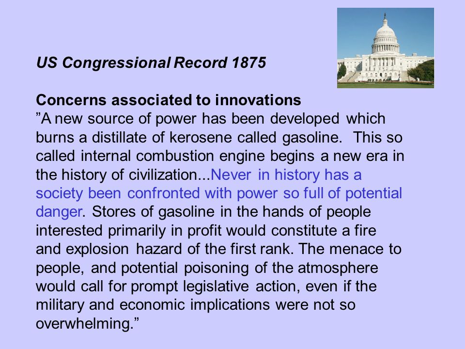 US Congressional Record 1875 Concerns associated to innovations A new source of power has been developed which burns a distillate of kerosene called gasoline.